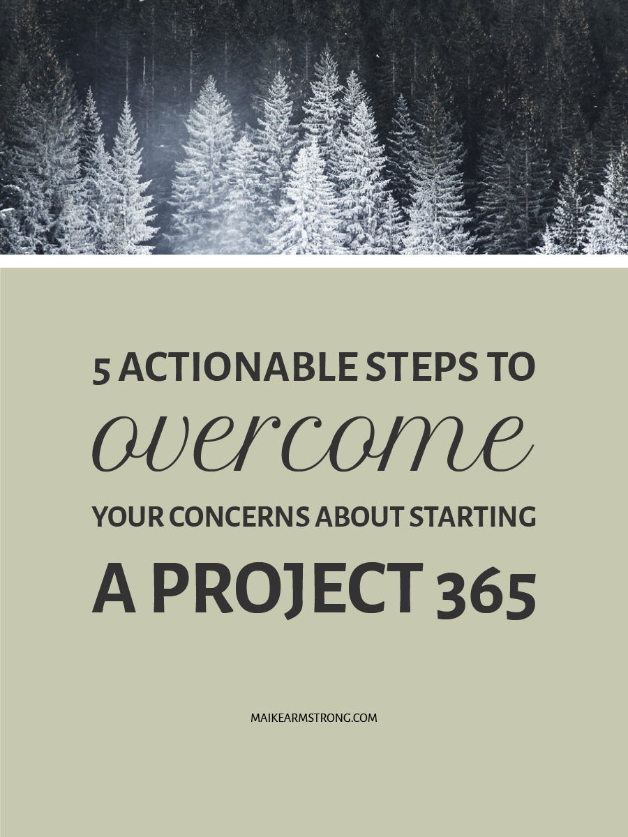 5 ACTIONABLE STEPS TO OVERCOME YOUR CONCERNS ABOUT STARTING A PROJECT 365