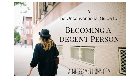 The Unconventional Guide to Becoming a Decent Person