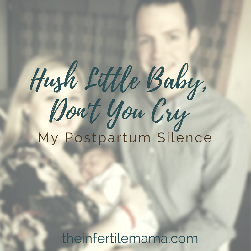 Hush Little Baby, Don't You Cry | My Postpartum Silence | The Infertile Mama