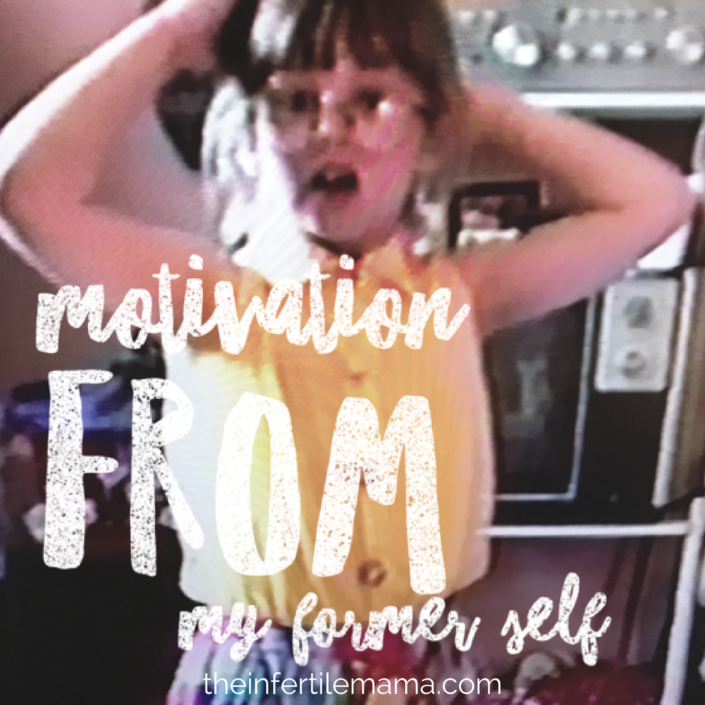 Motivation From My Former Self | The Infertile Mama