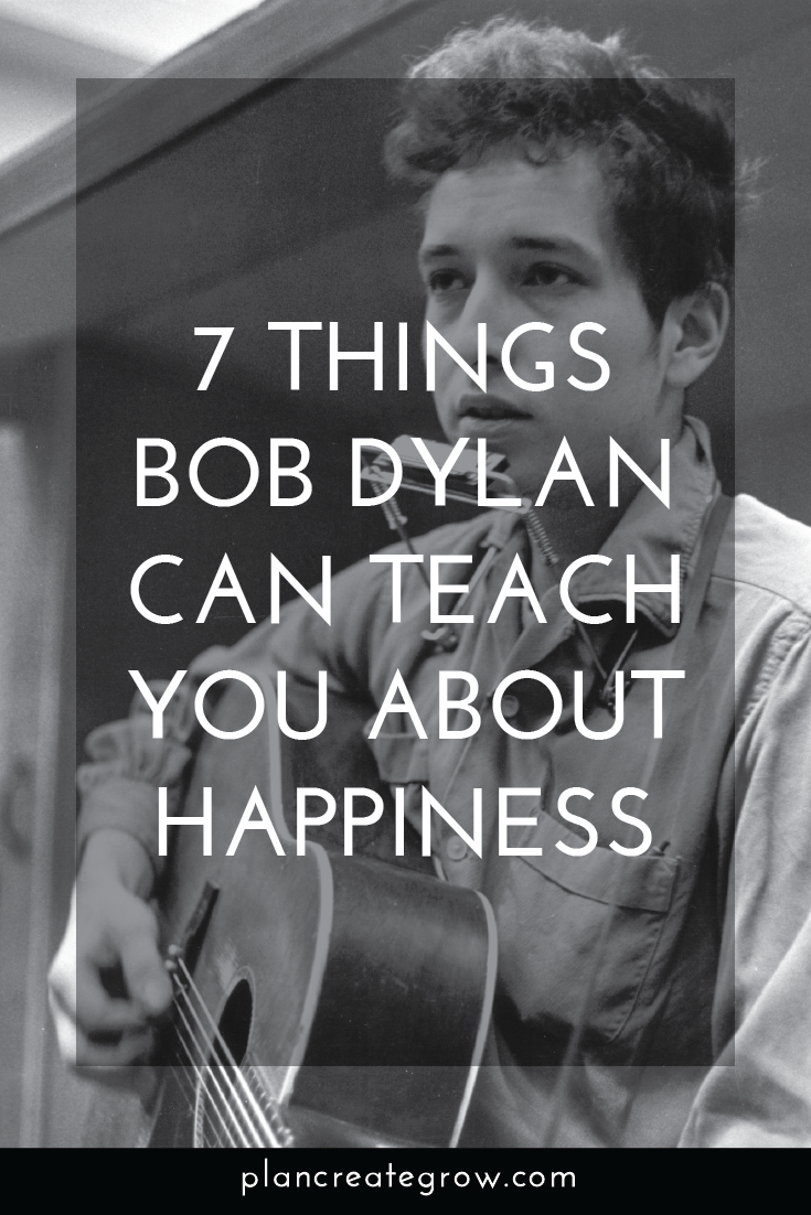 Bob Dylan is a genius and a poet. And it turns out he has a lot to teach us about happiness! Read on...
