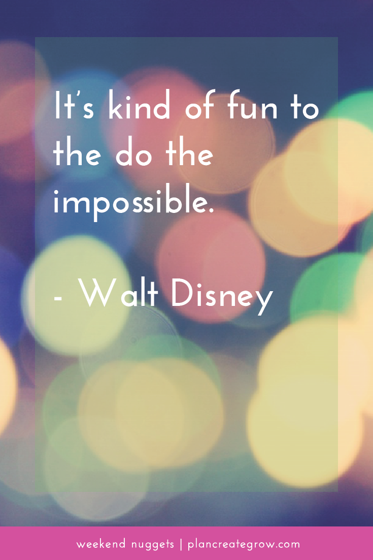 """It's kind of fun to do the impossible."" - Walt Disney.  This image forms part of a series called Weekend Nuggets - a collection of quotes and ideas curated to delight and inspire - shared each weekend. For more, visit plancreategrow.com/weekend-nuggets."