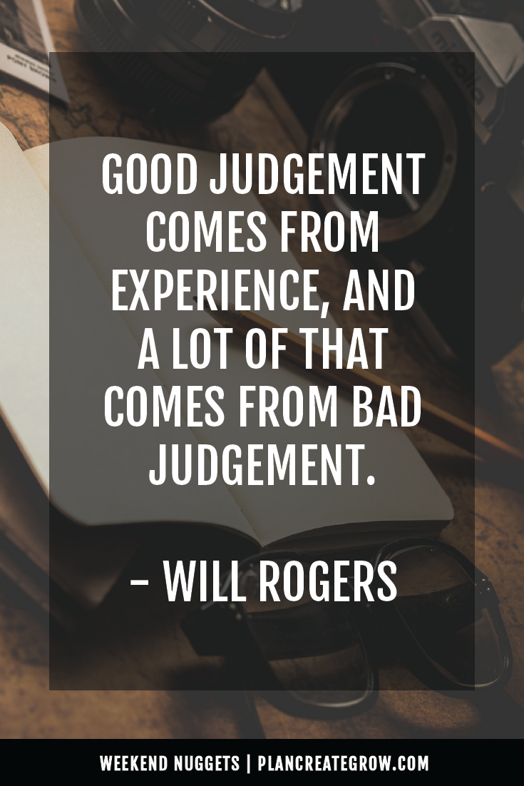 """Good judgement comes from experience, and a lot of that comes from bad judgement."" - Will Rogers  This image forms part of a series called Weekend Nuggets - a collection of quotes and ideas curated to delight and inspire - shared each weekend. For more, visit plancreategrow.com/weekend-nuggets."