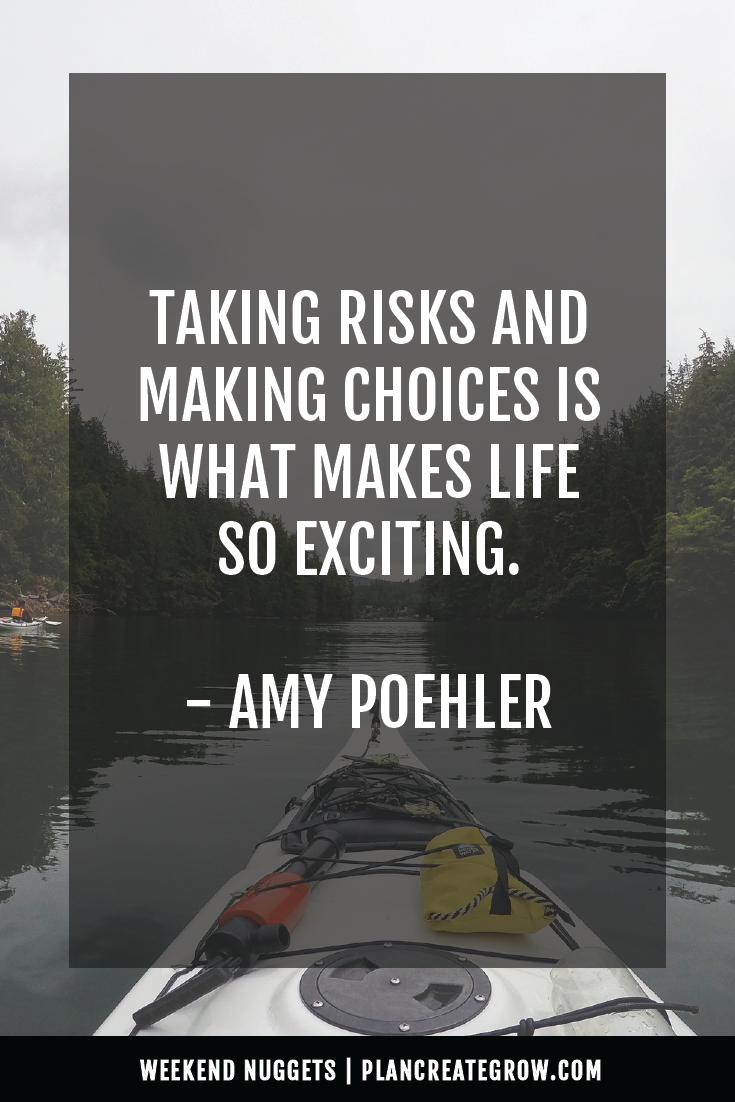 """Taking risks and making choices is what makes life so exciting."" - Amy Poehler  This image forms part of a series called Weekend Nuggets - a collection of quotes and ideas curated to delight and inspire - shared each weekend. For more, visit plancreategrow.com/weekend-nuggets."