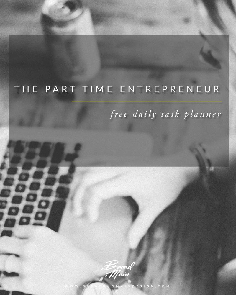 Part Time Entrepreneur Task Planner + A Free Download | Broad + Main Design