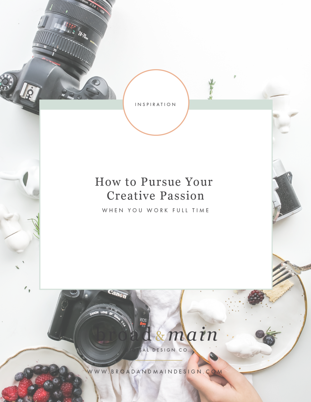 How to Pursue your Creative Passion When You Work Full Time | Broad + Main