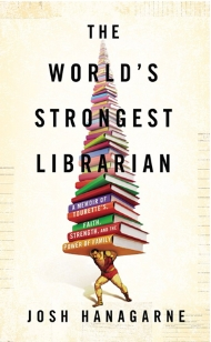 world's strongest librarian josh hanagarne book