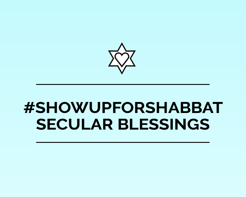 #showupforshabbat  secular blessings and  SecularSynagogue.com