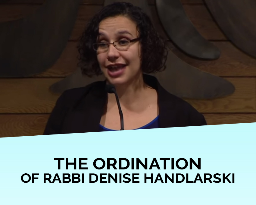 The ordination address of Rabbi Denise Handlarski, presented at The Birmingham Temple in Farmington Hills on November 16, 2013.