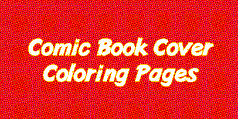 Free Printable Coloring Sheets Comic Book Covers Andhegames Com