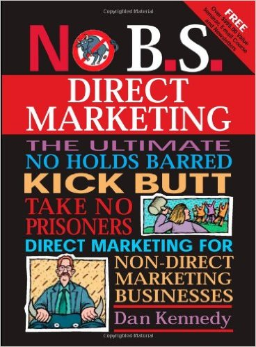 No B.S. Direct Marketing: Do not do ANY marketing/Ad campaigns until you read THIS book.