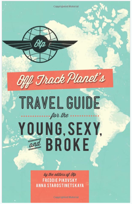 13. Off Track Planet's Travel Guide for the Young, Sexy, and Broke