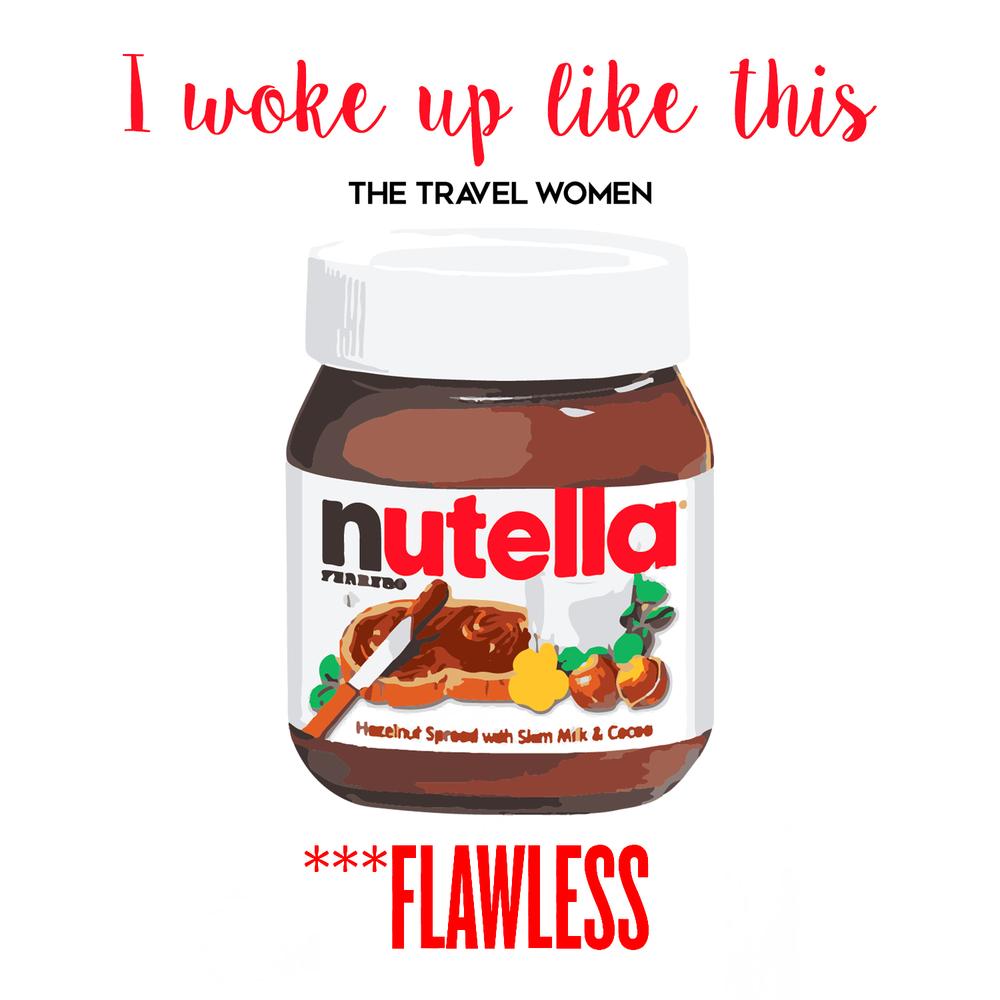 I woke up like this Nutella TheTravelWomen
