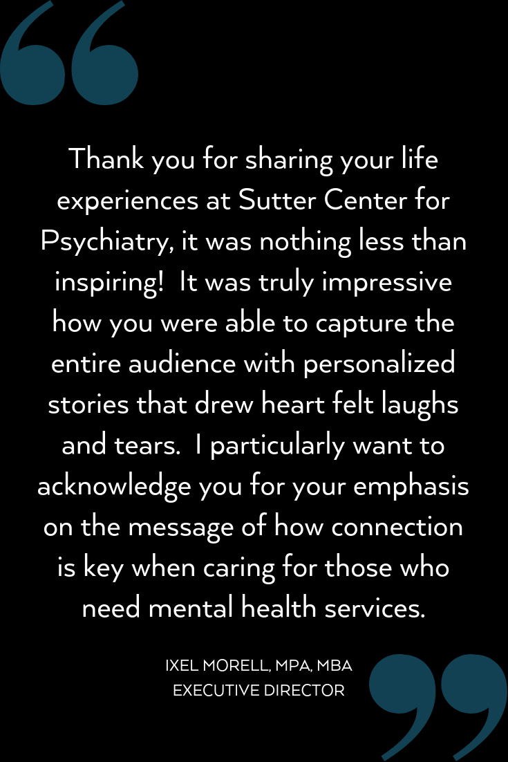 """From the beginning, it was clear you truly cared about every person in attendance, and your inclusive speaking style immediately grabbed our interest and attention. You invited us to look at mental illness and recov (29).png"