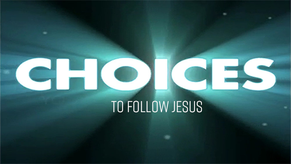JANUARY 2017    Choices - To Follow Jesus  |  Audio