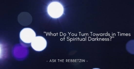 Ask the Rebbetzin Spiritual Darkness.jpg