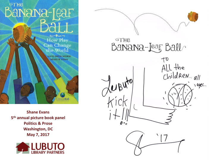 The Banana-Leaf Ball: How Play Can Change the World  by Katie Smith Milway and Illustrated by Shane W. Evans
