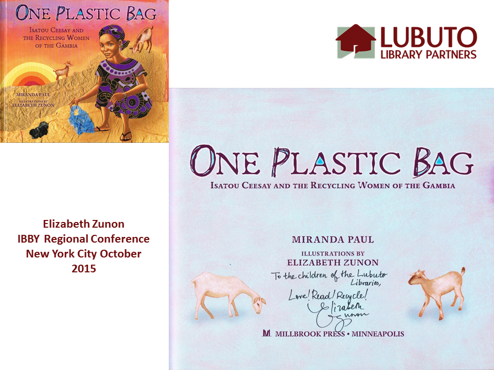 One Plastic Bag:    Isatou Ceesay and the Recycling Women of the Gambia  by Miranda Paul and Illustrated by Elizabeth Zunon