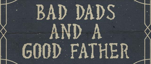 abide_baddads_goodfather_640px