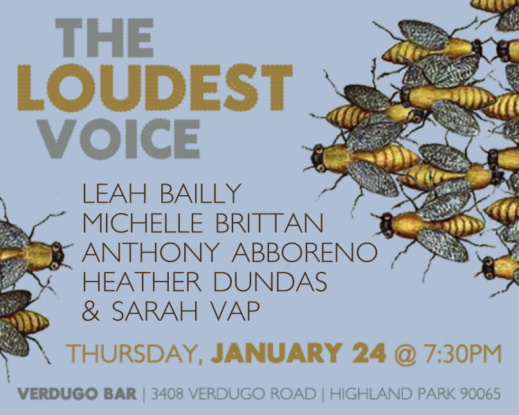 Thanks to the amazing folks at The Loudest Voice in Los Angeles, I'll be reading with some of my colleagues in Highland Park on Thursday, Jan. 24th, 2013. Come check the amazingly hilarious fiction writer  Anthony M. Abboreno and the gorgeous poet Michelle Brittan, with friends Sarah Vap and Heather Dundas. Yes.