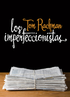 "Tom Rachman  was making  major headlines  when his book ""The Imperfectionists"" first blew up the New York Times Book  review . People were all, ""Can it be that good?"" and I was really sceptical, because during the CBC interview he put on a fake British accent. What a wanky ex-Vancouverite thing to do! But now I know he deserves to be a wank because he wrote this sickeningly well-crafted novel.   Chronicling the birth and death of a newspaper in Rome, the prose drifts through the lives of reporters and editors who lead pathetic lives in the name of true journalism. Gorgeously easy writing, super-freaky sad characters, and a novelist who both loves and despises the newspaper business– The Imperfectionists was disgustingly perfect."