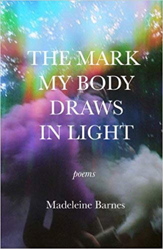 The Mark My Draws In Light - Poetry Chapbook by Madeleine Barnes