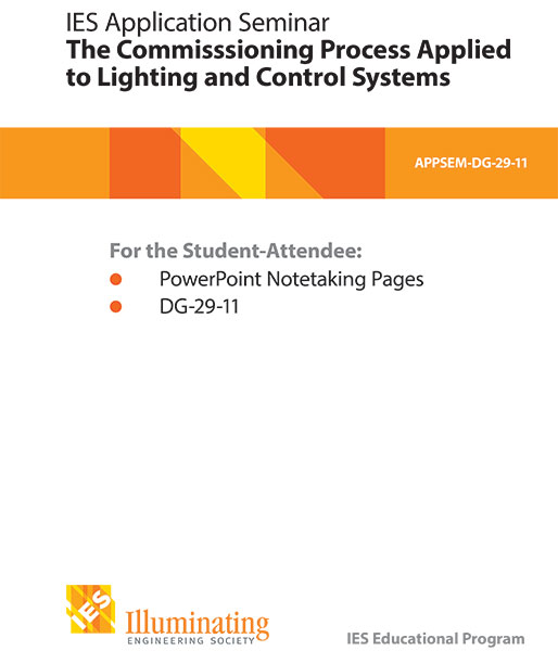 IES Application Seminar: The Commissioning Process Applied to Lighting and Control Systems – Student Materials