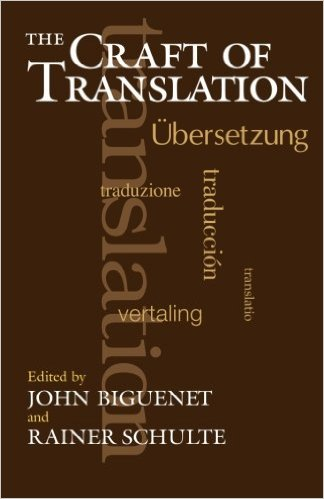 The Craft of Translation by John Biguenet and Rainer Schulte