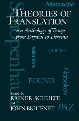 Theories of Translation: An Anthology of Essays from Dryden to Derrida by John Biguenet and Rainer Schulte