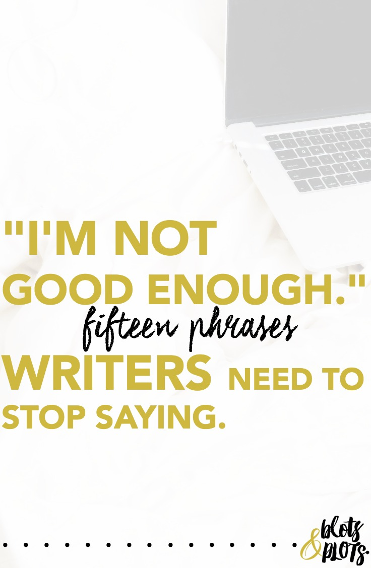 """I'm Not Good Enough"" (And Other Phrases to Stop Saying) 