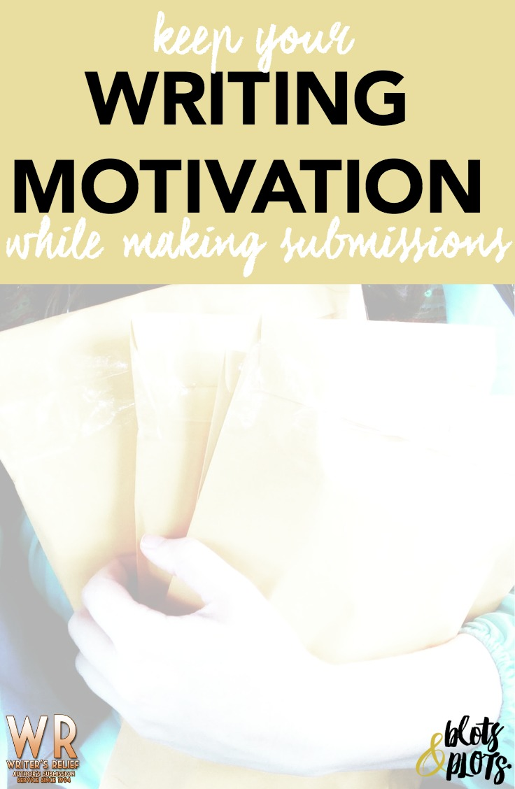 Keep Your Writing Motivation While Making Submissions | Blots & Plots