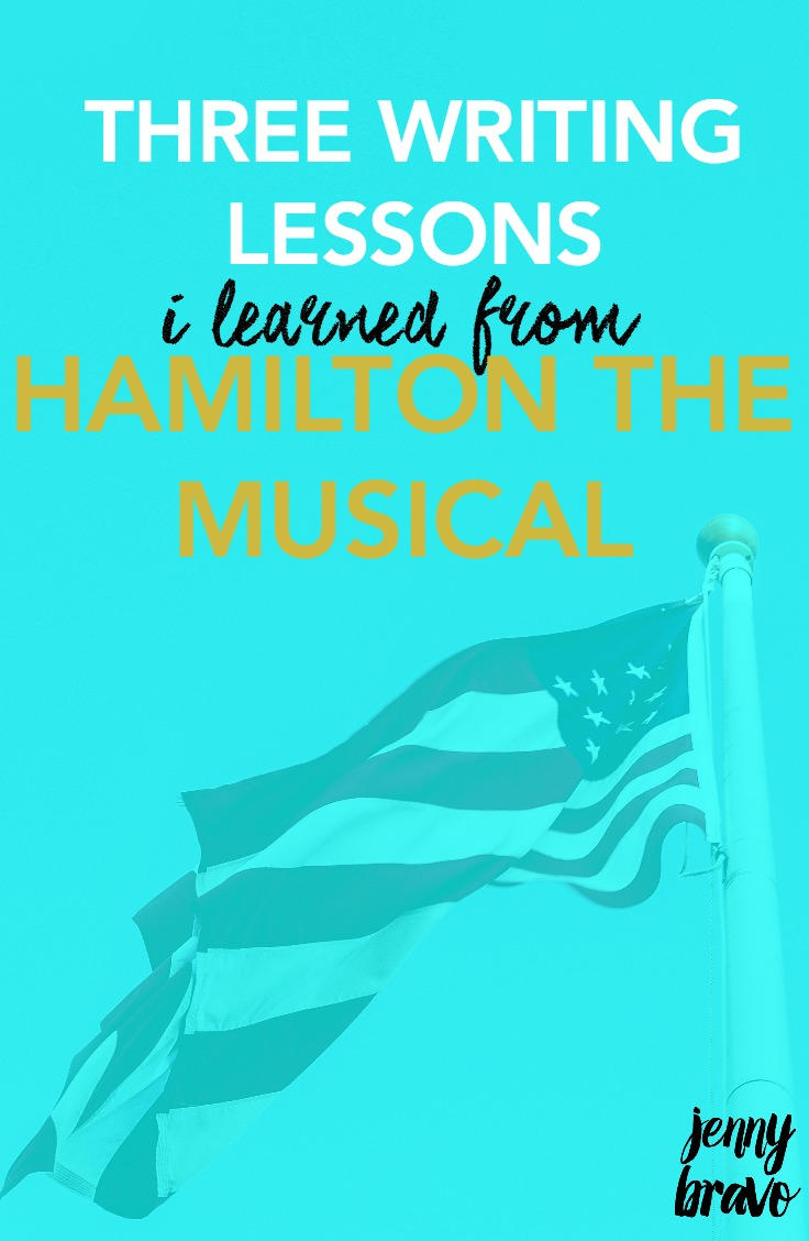 Want writing tips? Love Hamilton the musical? This post is for you! Here are three writing lessons I learned from the famous musical. | Jenny Bravo Books