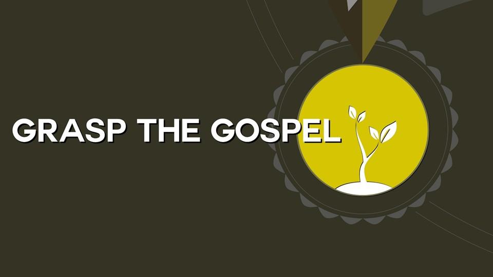 Sermons - Grasp The Gospel.JPG
