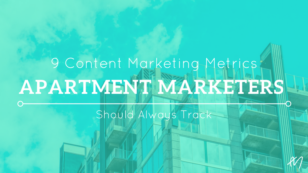 9 Content Marketing Metrics Apartment Marketers Should Track