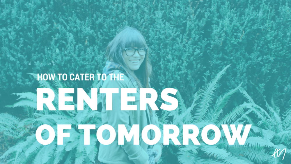How to Cater to the Renters of Tomorrow