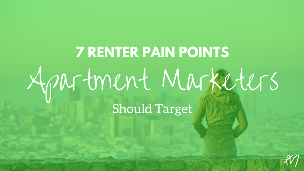 7 Renter Pain Points Apartment Marketers Should Target