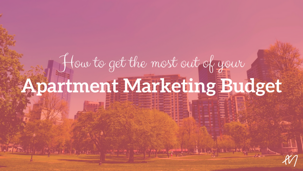 How to Get The Most Out of Your Apartment Marketing Budget.png