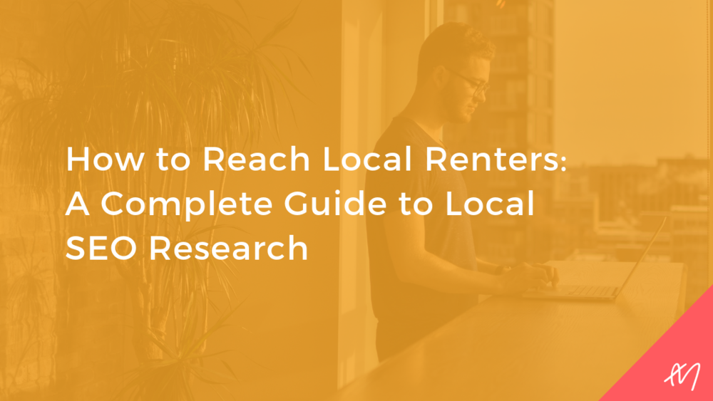 How to Reach Local Renters_ A Complete Guide to Local SEO Research (1).png