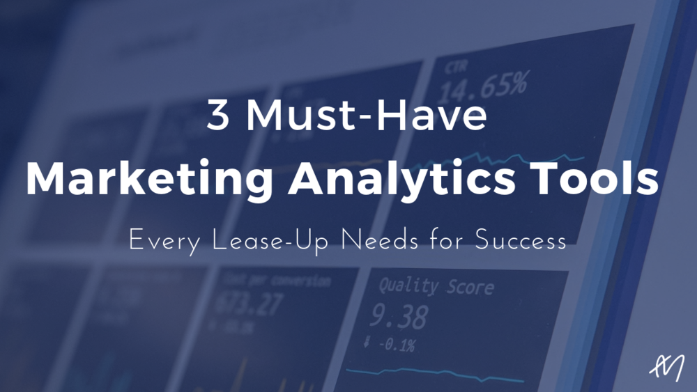 3 Must-Have Marketing Analytics Tools Every Lease-Up Needs To Be Successful