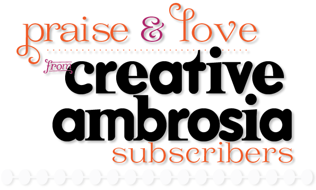 praise and love from creative ambrosia subscribers