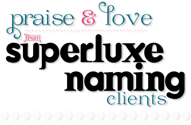 praise and love from superluxe naming clients