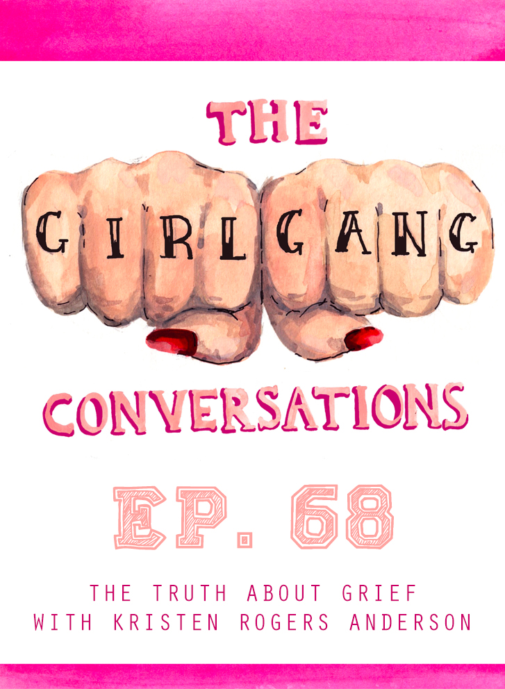 TGGC #68: The truth about grief with Kristen Rogers Anderson