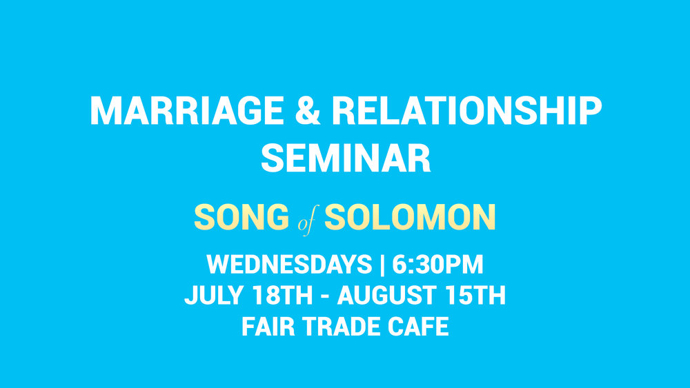 Relationship Seminar  Wednesdays - 6:30PM (Child Care will be available)  Fair Trade Cafe