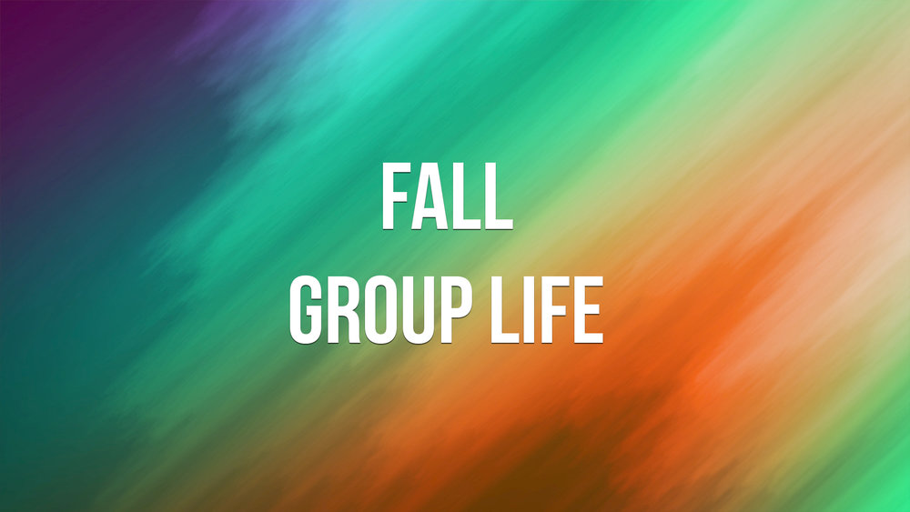Fall Group Life  Find the group for you