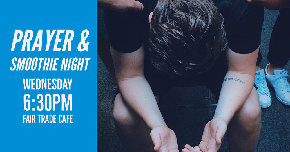 Prayer & Smoothie Night   Wednesday - 6:30PM  Fair Trade Cafe