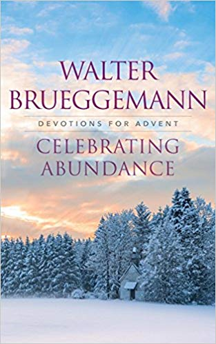 from Walter Brueggemann's    Celebrating Abundance     posted here daily with permission from the author