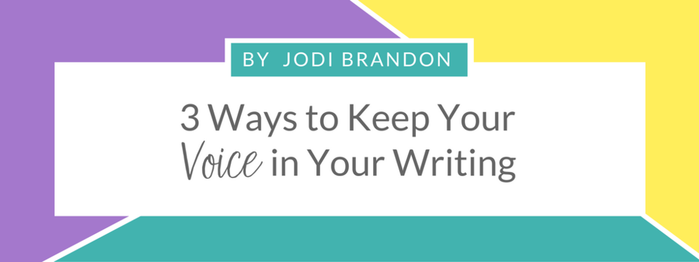 3 Ways to keep Your Voice in your writing | guest blog by Jodi Brandon