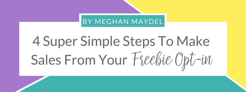 4 Super Simple Steps To Make Sales From Your Freebie Opt-In