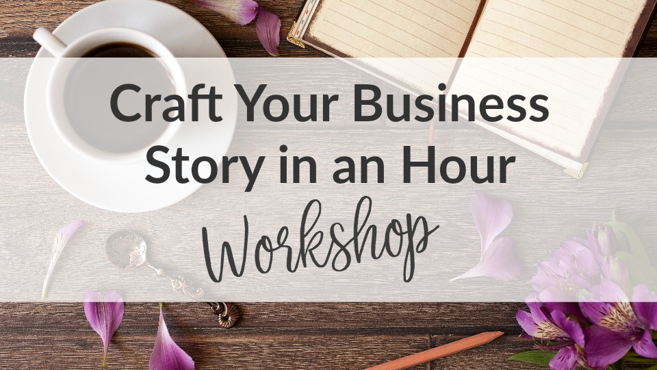 Craft Your Business Story in an Hour | Workshop for Creative Business Owners