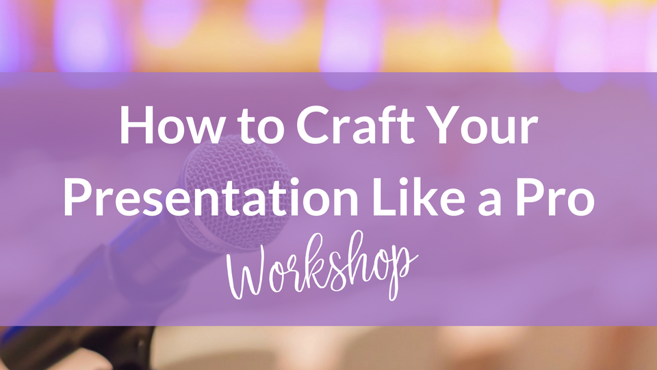 How to Craft Your Presentation Like a Pro | a speaking course for creative entrepreneurs